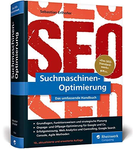 Suchmaschinen-Optimierung: Das SEO-Standardwerk in neuer Auflage. Über 1.000 Seiten Praxiswissen und Profitipps zu SEO, Google & Co.